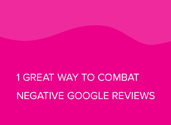 1 Great Way to Combat Negative Google reviews